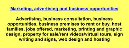 Advertising,business consultation,business opportunities,business premises to rent or buy,host families,jobs offered,marketing,printing and graphic design,property for sale/rent videos/virtual tours,sign writing and signs,web design and hosting